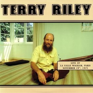 RILEY, Terry - Live At La Salle Wagram Paris November 19th 1975