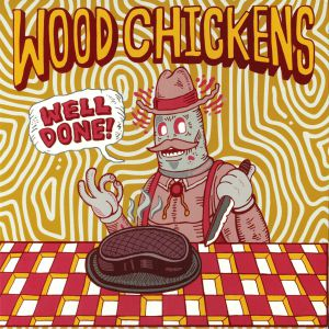 WOOD CHICKENS - Well Done