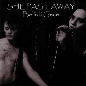 SHE PAST AWAY - Belirdi Gece