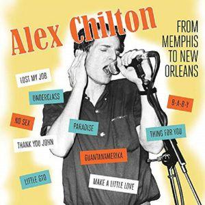 CHILTON, Alex - Memphis To New Orleans