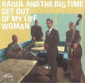 RAOUL & THE BIG TIME - Get Out Of My Life Woman