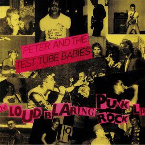 PETER & THE TEST TUBE BABIES - Loud Blaring Punk Rock