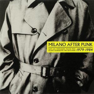 VARIOUS - Milano After Punk: Rare & Unreleased Tracks From Milan's Underground New Wave Scene 1979-1984