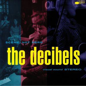 DECIBELS, The - Scene Not Herd