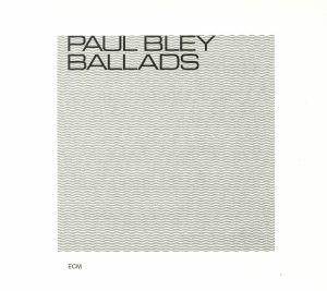 BLEY, Paul - Ballads