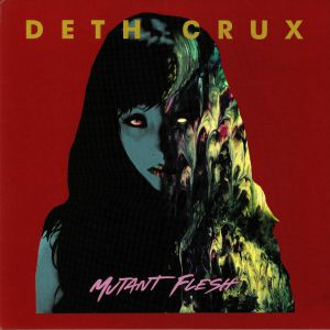 DETH CRUX - Mutant Flesh