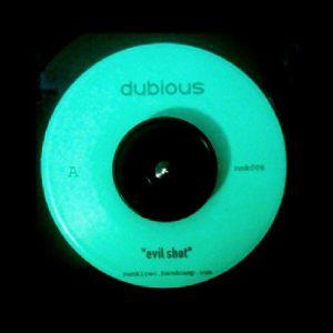 DUBIOUS - Evil Shot