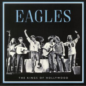 EAGLES - The Kings Of Hollywood