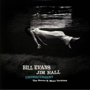 EVANS, Bill/JIM HALL - Undercurrent: The Stereo & Mono Versions