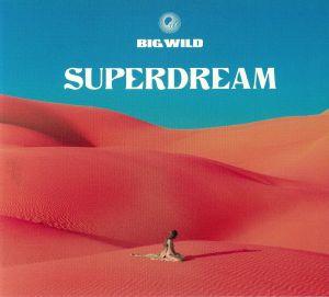 BIG WILD - Superdream