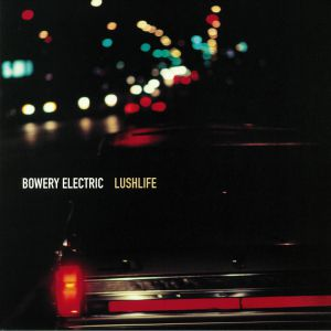 BOWERY ELECTRIC - Lushlife (reissue)