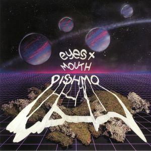 DISHMO - Eyes & Mouth EP