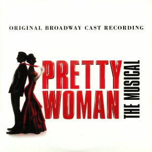 ADAMS, Bryan/JIM VALLANCE/VARIOUS - Pretty Woman: The Musical (Original Broadway Cast)