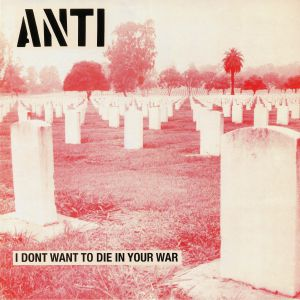ANTI - I Don't Want To Die In Your War