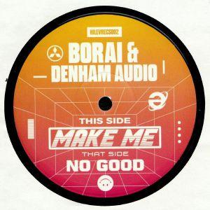 BORAI/DENHAM AUDIO - Make Me/No Good