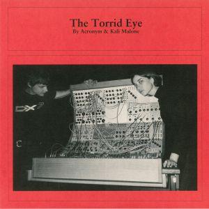 ACRONYM/KALI MALONE - The Torrid Eye