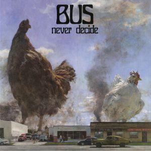 BUS - Never Decide