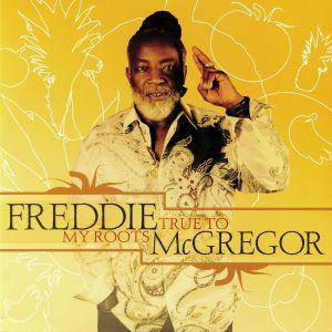 McGREGOR, Freddie - True To My Roots (reissue)