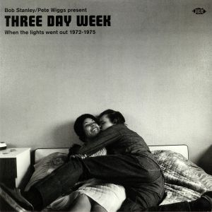STANLEY, Bob/PETE WIGGS/VARIOUS - Three Day Week: When The Lights Went Out 1972-1975