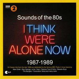 VARIOUS - BBC Radio 2: Sounds Of The 80s: I Think We're Alone Now 1987-1989