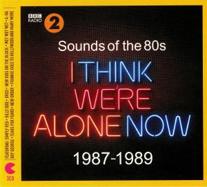 VARIOUS - BBC Radio 2: Sounds Of The 80s I Think We're Alone Now 1987-1989