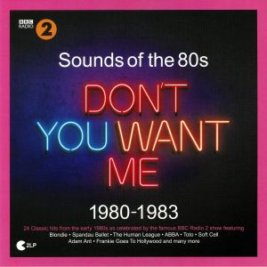 VARIOUS - BBC Radio 2: Sounds Of The 80s: Don't You Want Me 1980-1983