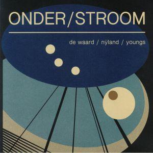 DE WAARD/NYLAND/YOUNGS - Onder/Stroom