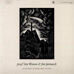 VAN WISSEM, Jozef/JIM JARMUSCH - An Attempt To Draw Aside The Veil