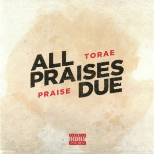 TORAE/PRAISE - All Praises Due