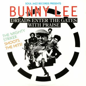 LEE, Bunny/VARIOUS - Soul Jazz Records Presents Bunny Lee: Dreads Enter The Gates With Praise