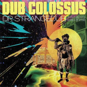 DUB COLOSSUS - Dr Strangedub: Or How I Learned To Stop Worrying & Dub The Bomb