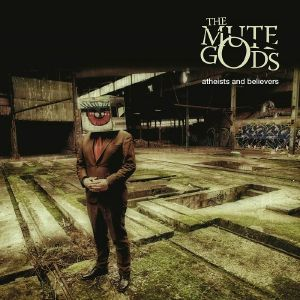 MUTE GODS, The - Atheists & Believers