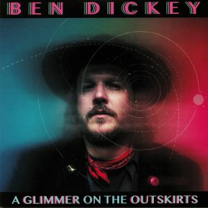 DICKEY, Ben - Glimmer On The Outskirts