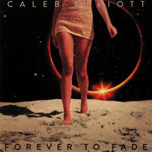 ELLIOTT, Caleb - Forever To Fade