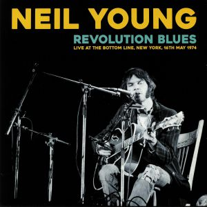 YOUNG, Neil - Revolution Blues: Live At The Bottom Line New York 16th May 1974