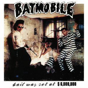 BATMOBILE - Bail Was Set At $6 000 000 (reissue)