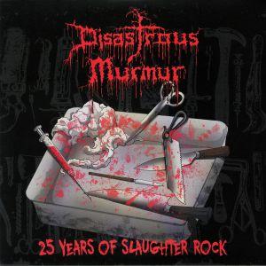DISASTROUS MURMUR - 25 Years Of Slaughter Rock