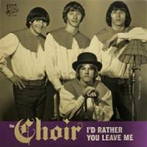 CHOIR, The - I'd Rather You Leave Me