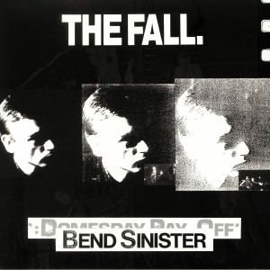 FALL, The - Bend Sinister/The Domesday Pay Off Triad/Plus!