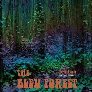 BLEU FOREST, The - Ichiban: Live at Jimmie's