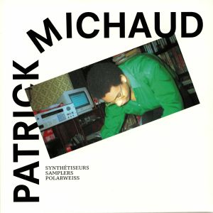 MICHAUD, Patrick - Synthetiseurs Samplers & Polarweiss