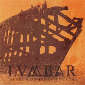 LUMBAR - The First & Last Days Of Unwelcome
