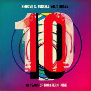 SMOOVE & TURRELL - Solid Brass: Ten Years Of Northern Funk