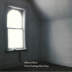 CHERER, Oliver - I Feel Nothing Most Days