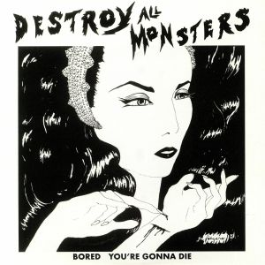 DESTROY ALL MONSTERS - Bored (Record Store Day 2019)