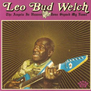 WELCH, Leo Bud - The Angels In Heaven Done Signed My Name