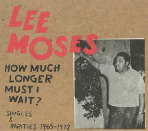 MOSES, Lee - How Much Longer Must I Wait? Singles & Rarities 1965-1972