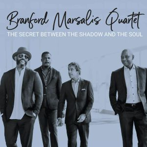BRANFORD MARSALIS QUARTET - The Secret Between The Shadow & The Soul