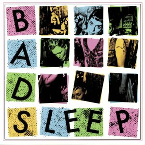 BAD SLEEP - Bad Sleep