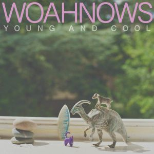 WOAHNOWS - Young & Cool